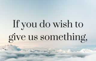 If you do wish to give us something,