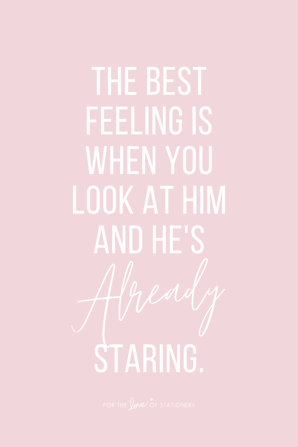 Cute Love Quotes for Him The Best Feeling is When You Look at Him and He's Already Staring